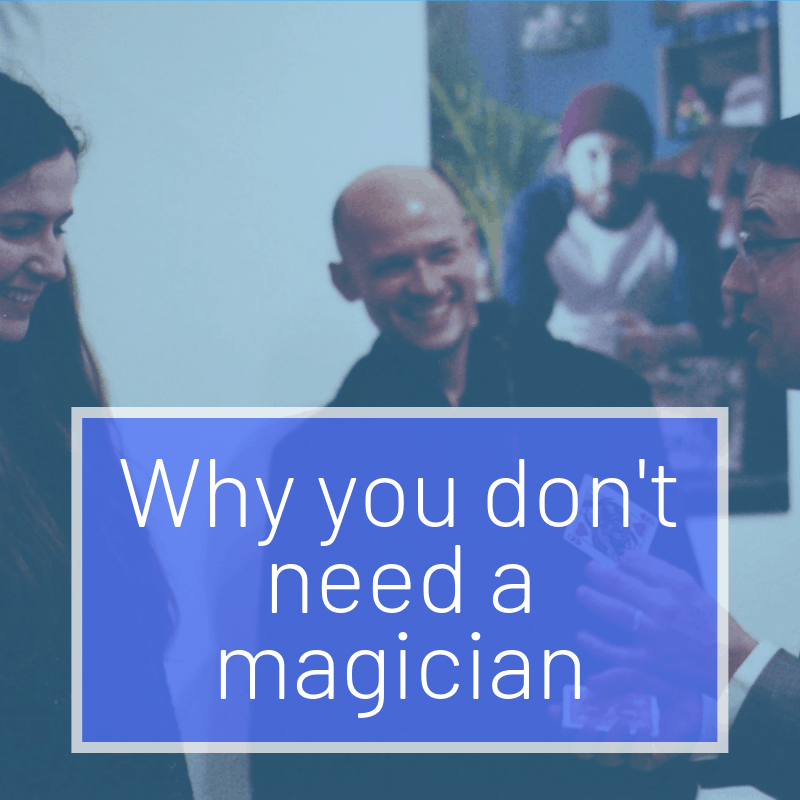 Why You Don't Need A Magician