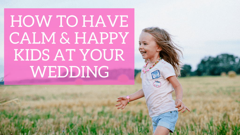 How to Have Calm & Happy Kids at Your Wedding